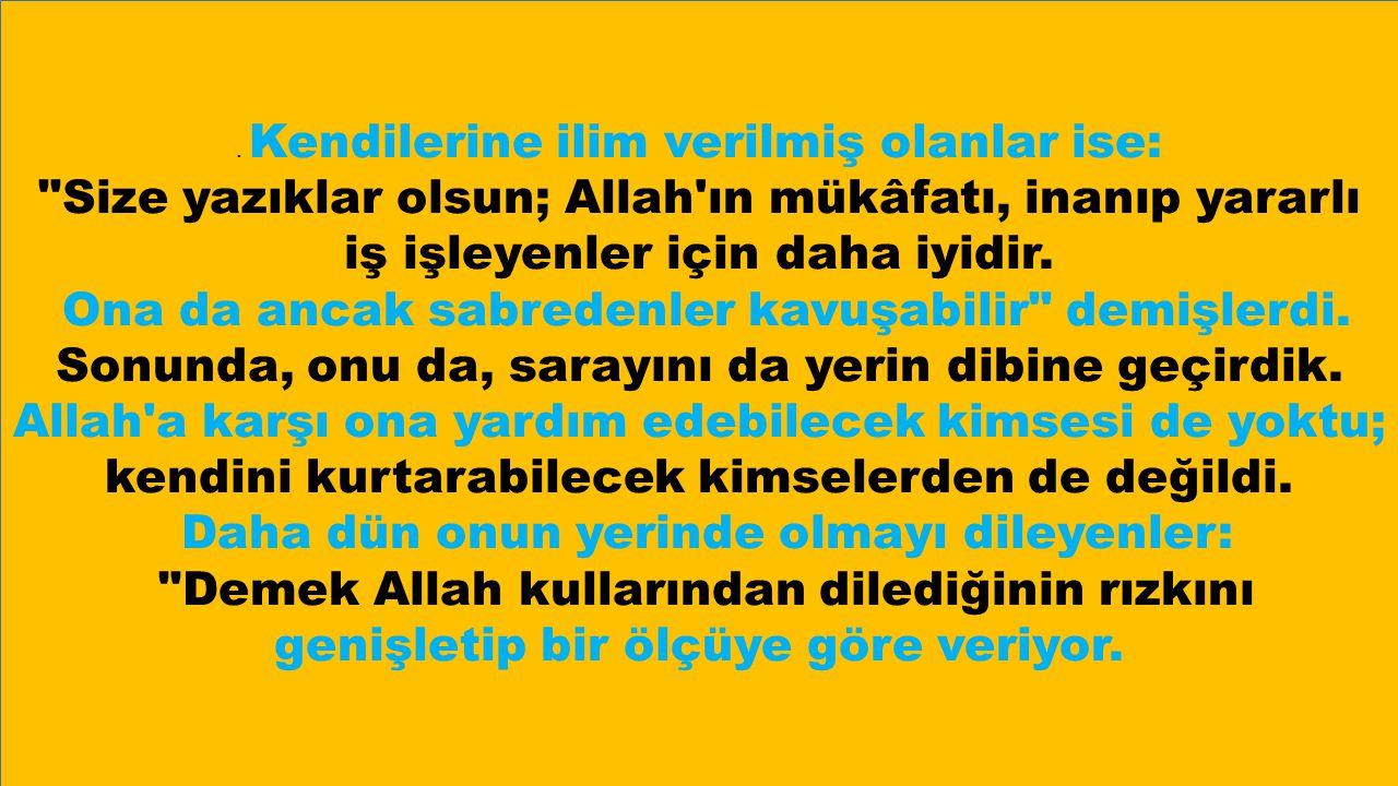 Eğer Allah bize lütfetmiş olmasaydı, bizi de yerin dibine geçirirdi.