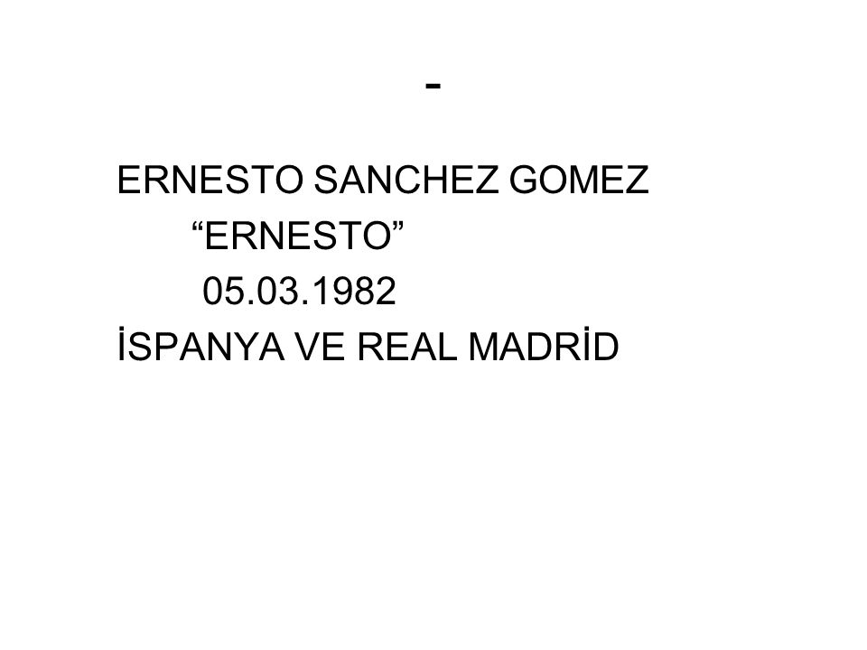 - ERNESTO SANCHEZ GOMEZ ERNESTO 05.03.1982 İSPANYA VE REAL MADRİD