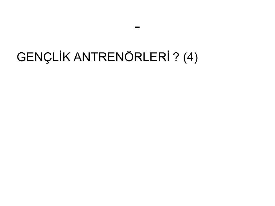 - GENÇLİK ANTRENÖRLERİ (4)
