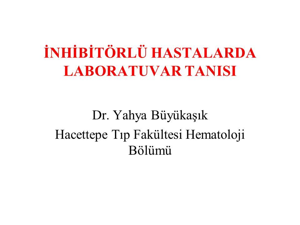 İNHİBİTÖRLÜ HASTALARDA LABORATUVAR TANISI Dr.