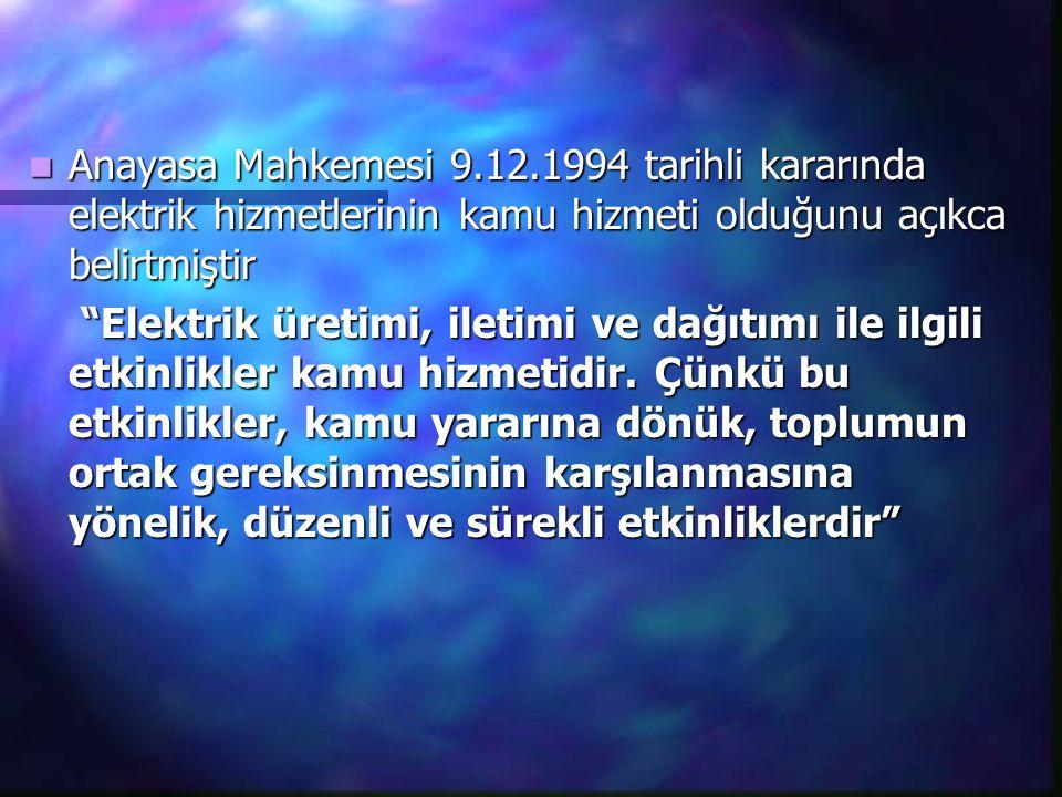 Anayasa Mahkemesi 9.12.1994 tarihli kararında elektrik hizmetlerinin kamu hizmeti olduğunu açıkca belirtmiştir Anayasa Mahkemesi 9.12.1994 tarihli kar