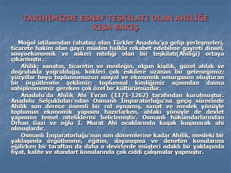 TARİHİMİZDE ESNAF TEŞKİLATI OLAN AHİLİĞE KISA BAKIŞ Moğol istilasından rahatsız olan Türkler Anadolu'ya gelip yerleşmeleri, ticarete hakim olan gayri