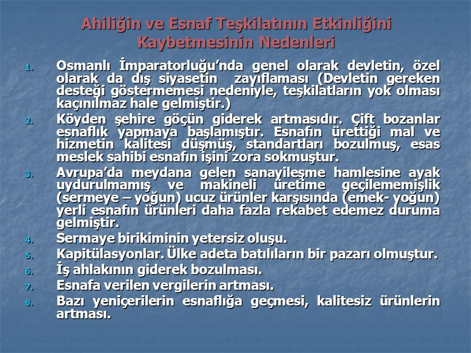 Ahiliğin ve Esnaf Teşkilatının Etkinliğini Kaybetmesinin Nedenleri 1. Osmanlı İmparatorluğu'nda genel olarak devletin, özel olarak da dış siyasetin za