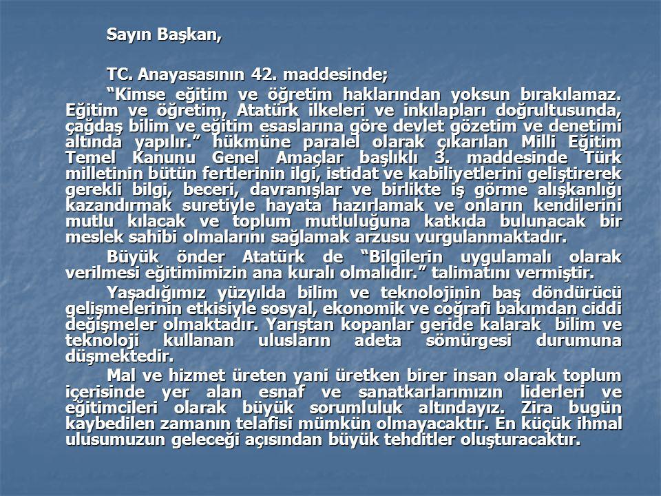 """Sayın Başkan, TC. Anayasasının 42. maddesinde; """"Kimse eğitim ve öğretim haklarından yoksun bırakılamaz. Eğitim ve öğretim, Atatürk ilkeleri ve inkılap"""