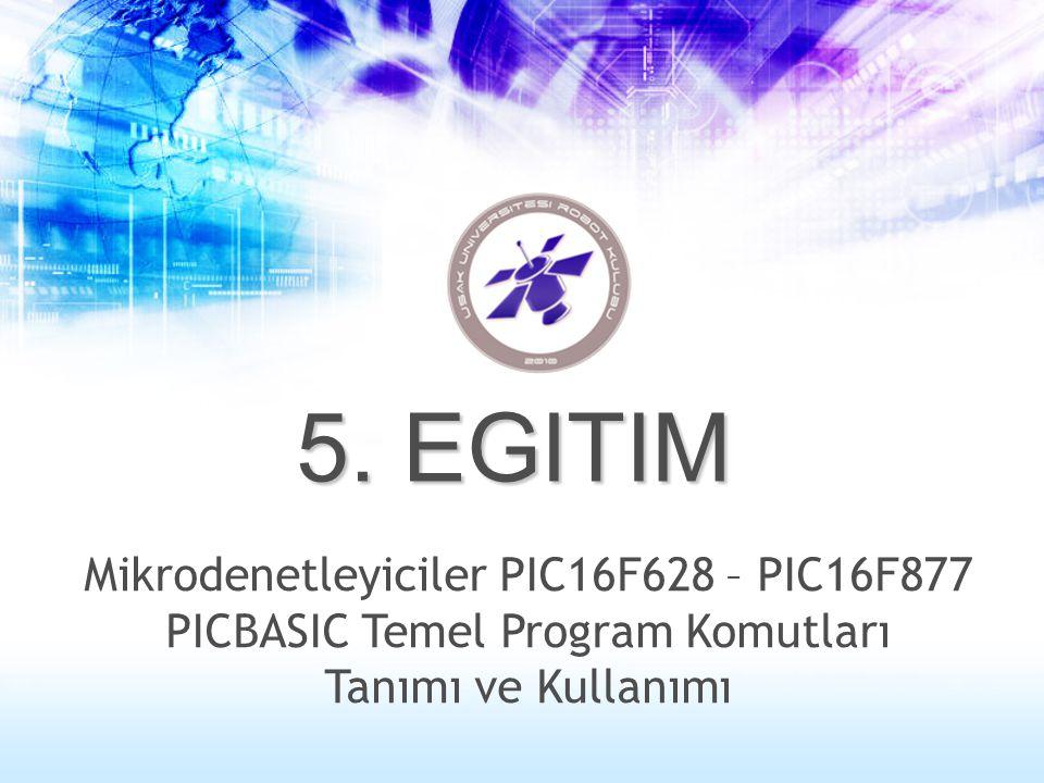 Mikrodenetleyiciler PIC16F628 – PIC16F877 PICBASIC Temel Program Komutları Tanımı ve Kullanımı 5. EGITIM