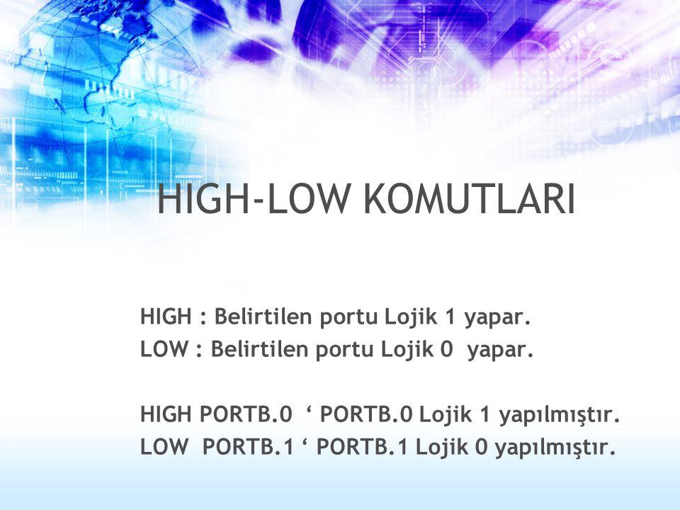 HIGH : Belirtilen portu Lojik 1 yapar. LOW : Belirtilen portu Lojik 0 yapar. HIGH PORTB.0 ' PORTB.0 Lojik 1 yapılmıştır. LOW PORTB.1 ' PORTB.1 Lojik 0