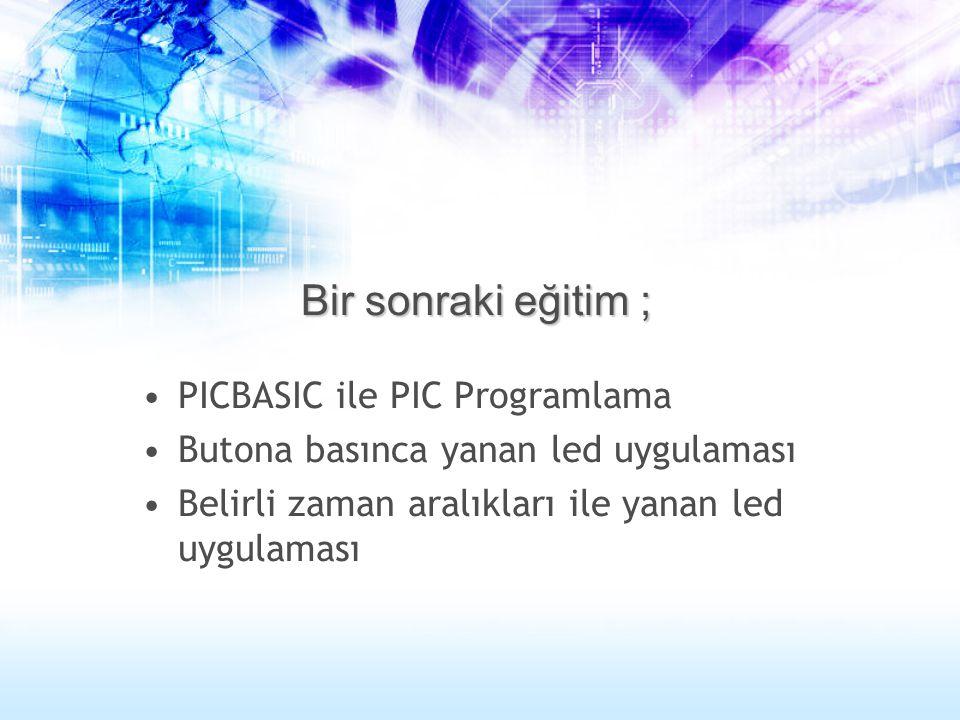 Bir sonraki eğitim ; PICBASIC ile PIC Programlama Butona basınca yanan led uygulaması Belirli zaman aralıkları ile yanan led uygulaması