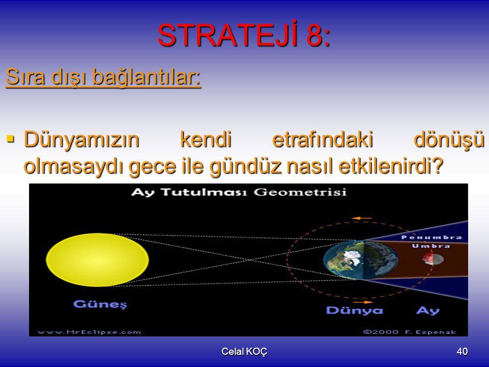 Celal KOÇ40 STRATEJİ 8: Sıra dışı bağlantılar:  Dünyamızın kendi etrafındaki dönüşü olmasaydı gece ile gündüz nasıl etkilenirdi?