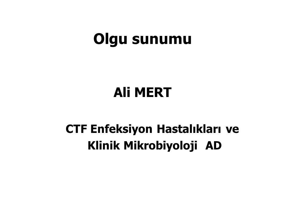Olgu sunumu Ali MERT CTF Enfeksiyon Hastalıkları ve Klinik Mikrobiyoloji AD