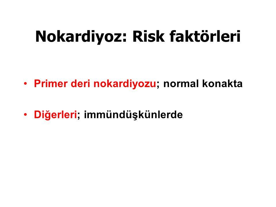 Nokardiyoz: Risk faktörleri Primer deri nokardiyozu; normal konakta Diğerleri; immündüşkünlerde