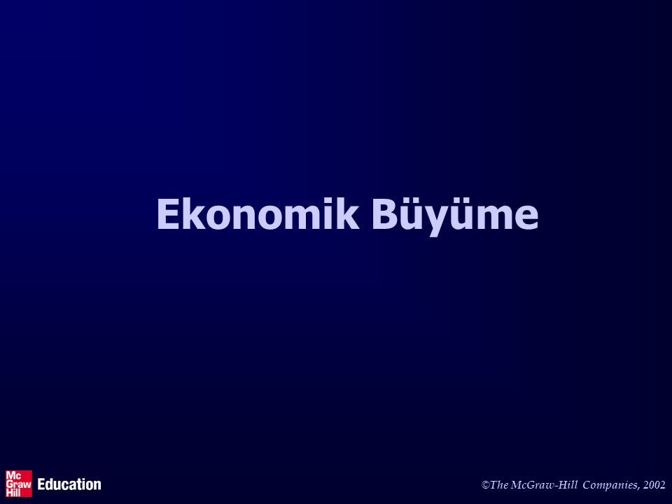 © The McGraw-Hill Companies, 2002 Ekonomik Büyüme