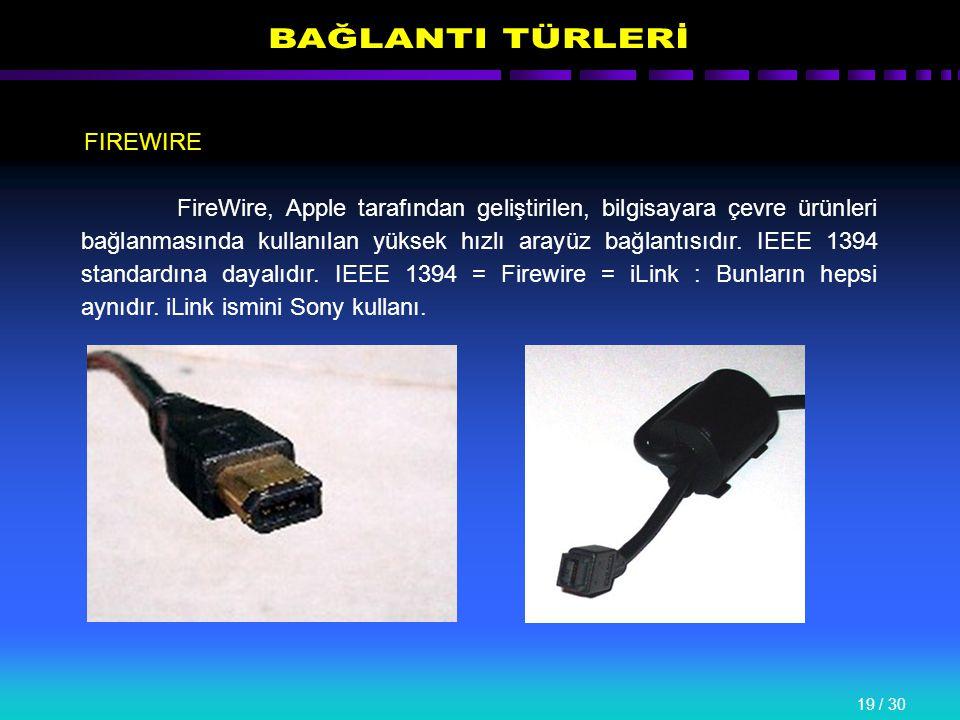 19 / 30 FIREWIRE FireWire, Apple tarafından geliştirilen, bilgisayara çevre ürünleri bağlanmasında kullanılan yüksek hızlı arayüz bağlantısıdır.