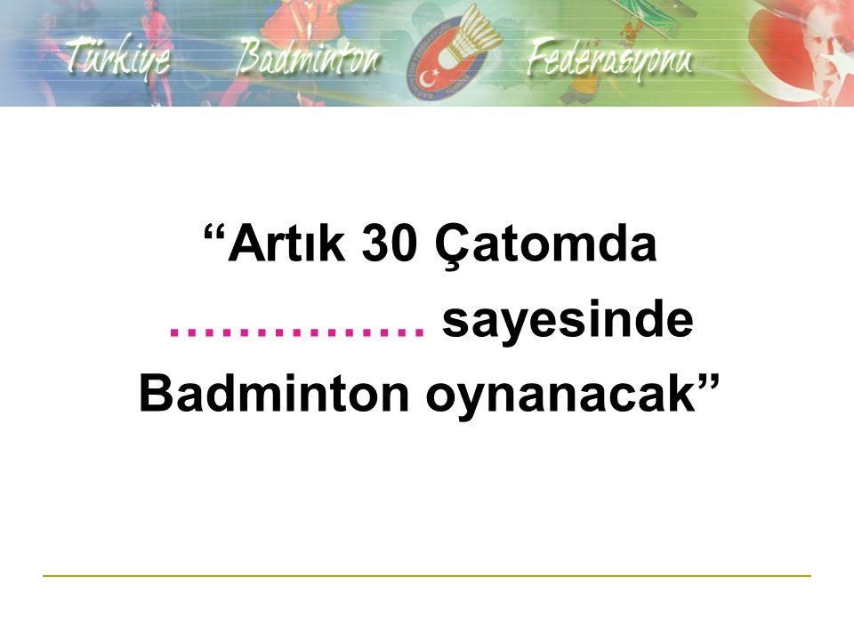 Artık 30 Çatomda …………… sayesinde Badminton oynanacak