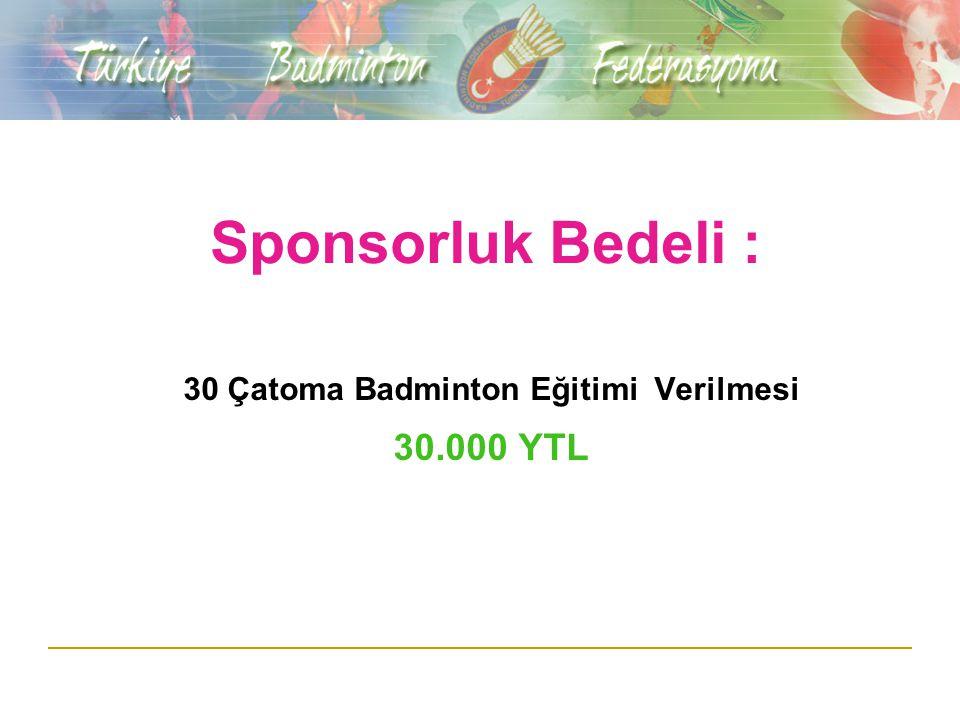 Sponsorluk Bedeli : 30 Çatoma Badminton Eğitimi Verilmesi 30.000 YTL