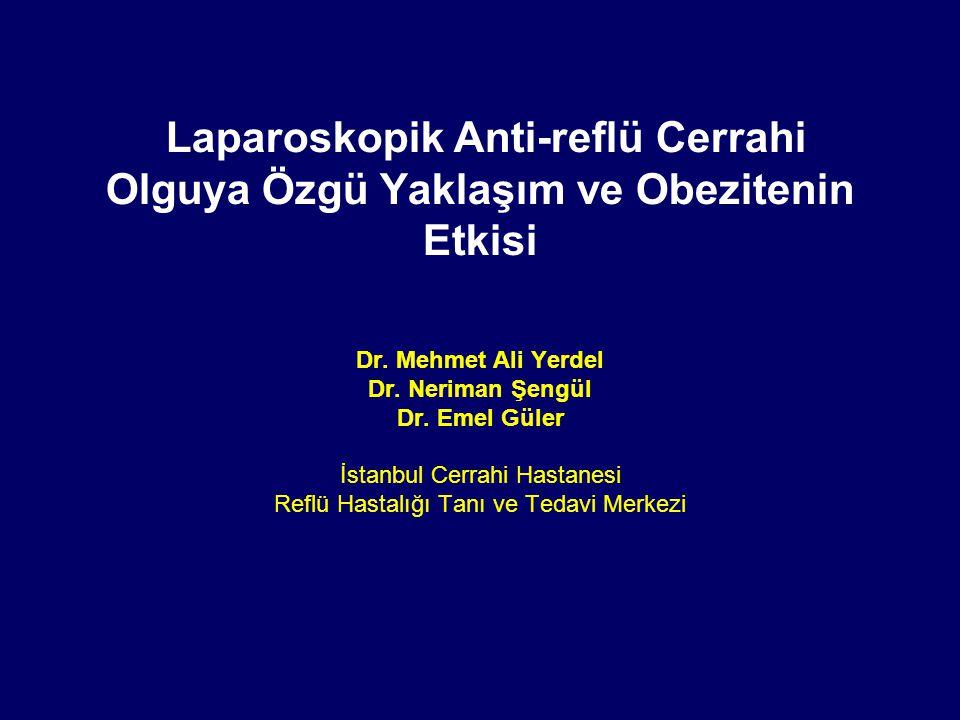 Laparoskopik Anti-reflü Cerrahi Olguya Özgü Yaklaşım ve Obezitenin Etkisi Dr.