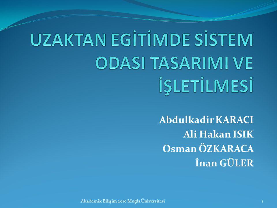 Abdulkadir KARACI Ali Hakan ISIK Osman ÖZKARACA İnan GÜLER 1Akademik Bilişim 2010 Muğla Üniversitesi