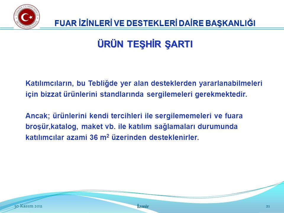 2130 Kasım 2011 İzmir 21 ÜRÜN TEŞHİR ŞARTI Katılımcıların, bu Tebliğde yer alan desteklerden yararlanabilmeleri için bizzat ürünlerini standlarında se