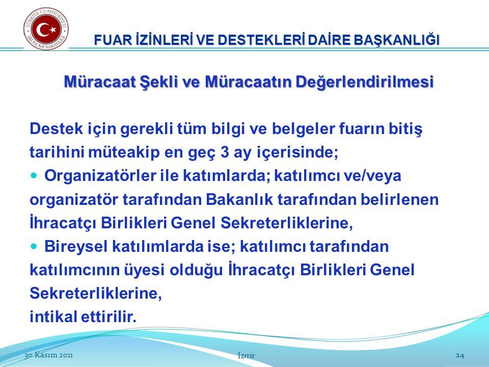 2430 Kasım 2011 İzmir 24 Müracaat Şekli ve Müracaatın Değerlendirilmesi Destek için gerekli tüm bilgi ve belgeler fuarın bitiş tarihini müteakip en ge
