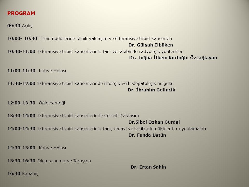 PROGRAM 09:30 Açılış 10:00- 10:30 Tiroid nodüllerine klinik yaklaşım ve diferansiye tiroid kanserleri Dr. Gülşah Elbüken 10:30-11:00 Diferansiye tiroi