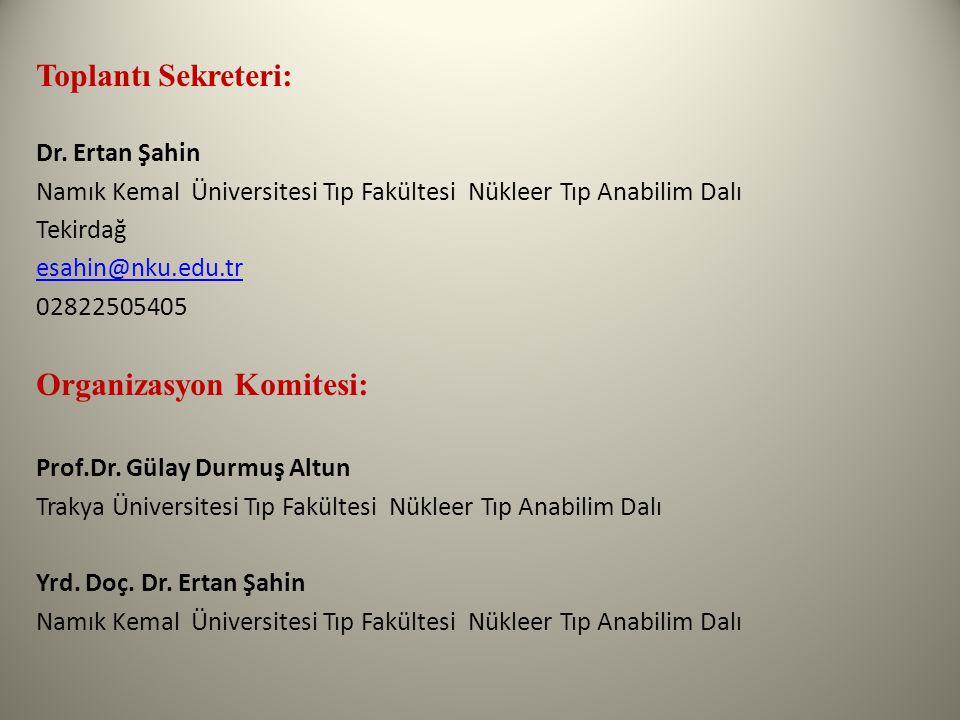 Toplantı Sekreteri: Dr. Ertan Şahin Namık Kemal Üniversitesi Tıp Fakültesi Nükleer Tıp Anabilim Dalı Tekirdağ esahin@nku.edu.tr 02822505405 Organizasy