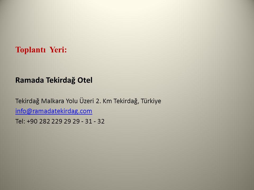 Toplantı Yeri: Ramada Tekirdağ Otel Tekirdağ Malkara Yolu Üzeri 2. Km Tekirdağ, Türkiye info@ramadatekirdag.com Tel: +90 282 229 29 29 - 31 - 32