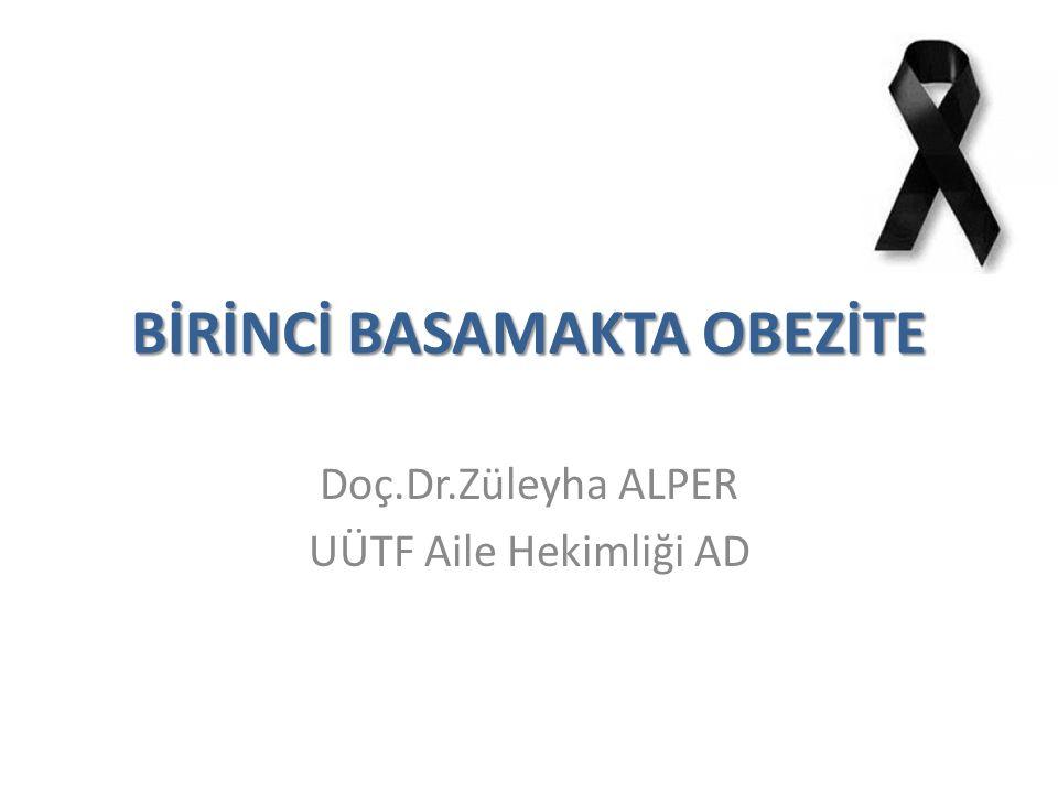 BİRİNCİ BASAMAKTA OBEZİTE Doç.Dr.Züleyha ALPER UÜTF Aile Hekimliği AD