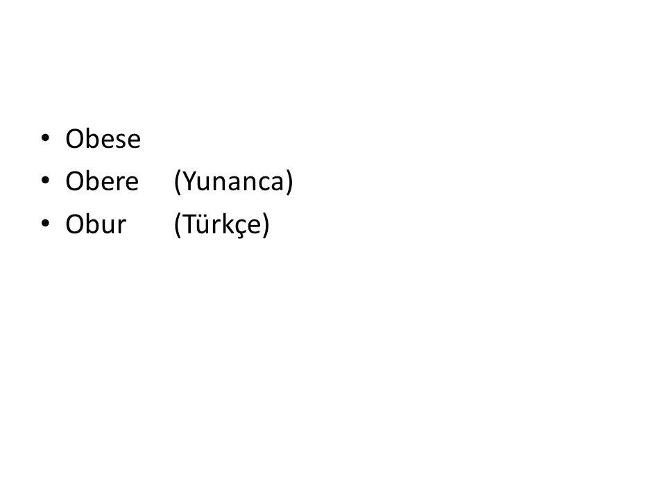 Obese Obere (Yunanca) Obur(Türkçe)