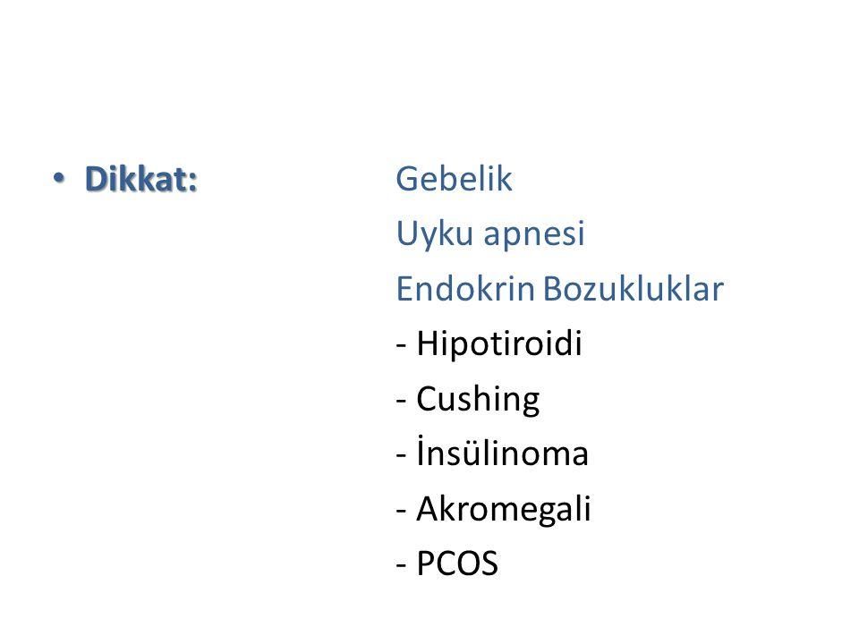 Dikkat: Dikkat: Gebelik Uyku apnesi Endokrin Bozukluklar - Hipotiroidi - Cushing - İnsülinoma - Akromegali - PCOS