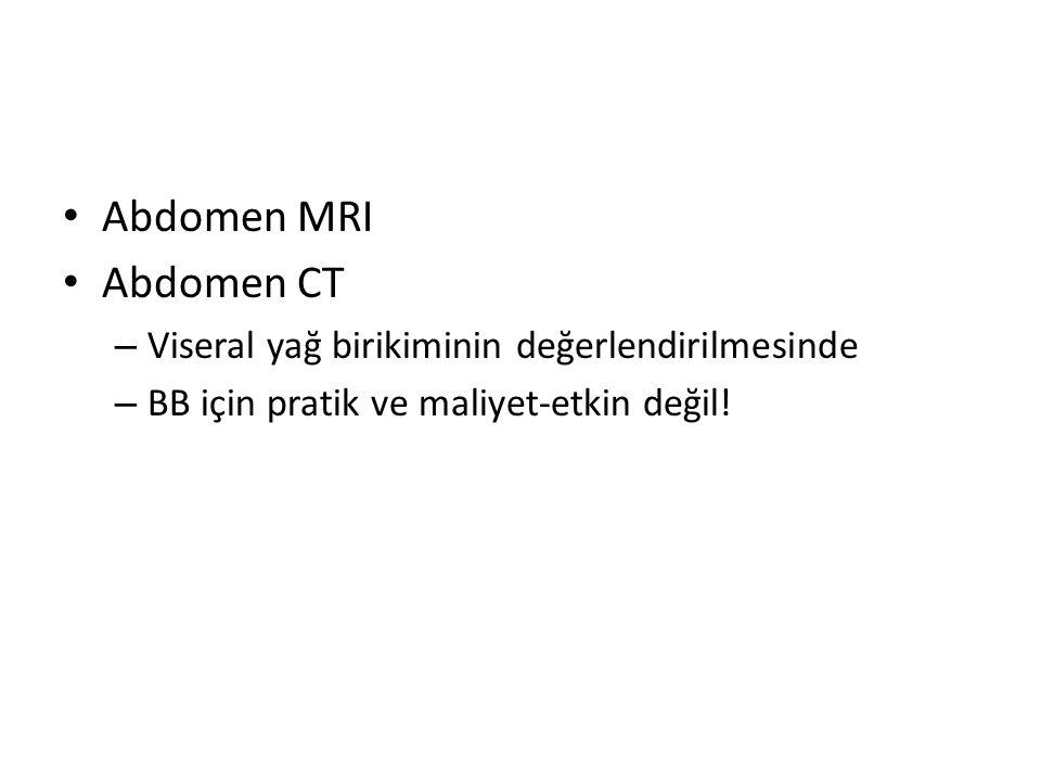 Abdomen MRI Abdomen CT – Viseral yağ birikiminin değerlendirilmesinde – BB için pratik ve maliyet-etkin değil!