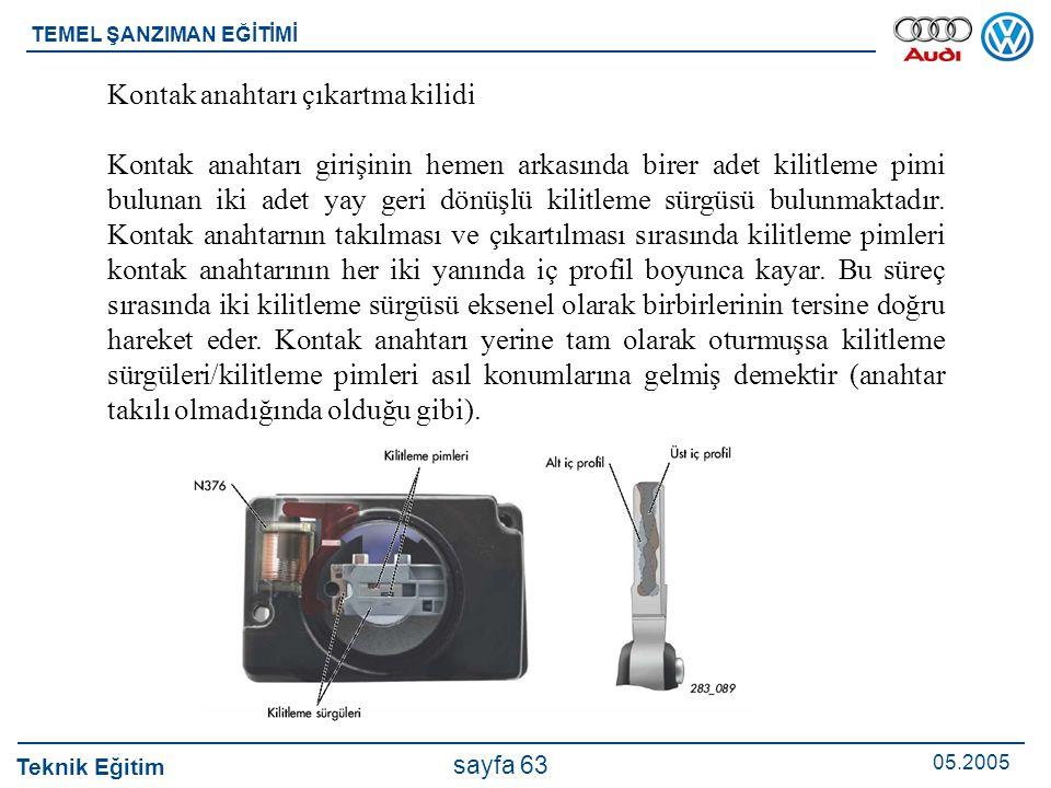 Teknik Eğitim 05.2005 sayfa 63 TEMEL ŞANZIMAN EĞİTİMİ Kontak anahtarı çıkartma kilidi Kontak anahtarı girişinin hemen arkasında birer adet kilitleme p