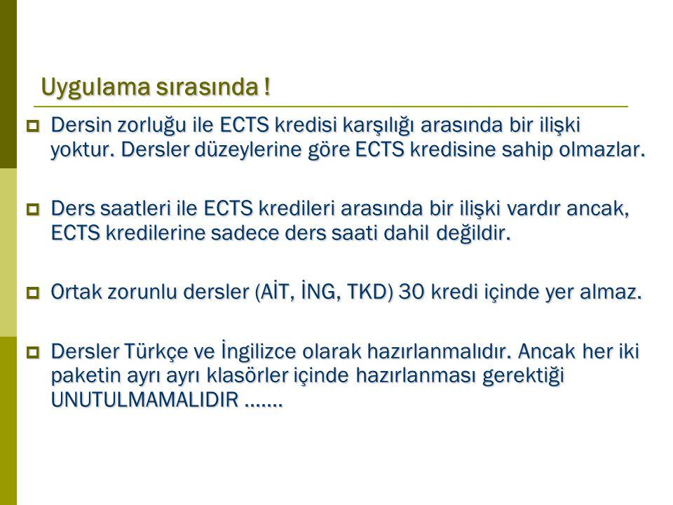 Uygulama sırasında .  Dersin zorluğu ile ECTS kredisi karşılığı arasında bir ilişki yoktur.