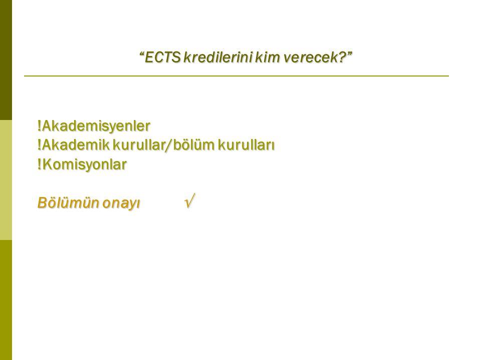 !Akademisyenler !Akademik kurullar/bölüm kurulları !Komisyonlar Bölümün onayı  ECTS kredilerini kim verecek