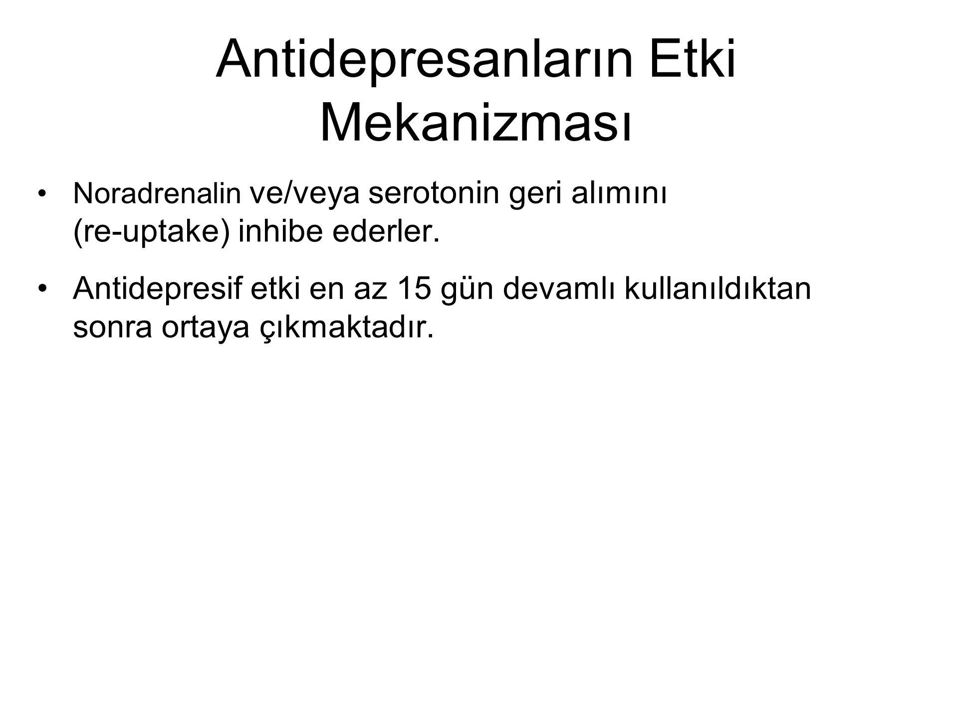 Antidepresanların Etki Mekanizması Noradrenalin ve/veya serotonin geri alımını (re-uptake) inhibe ederler. Antidepresif etki en az 15 gün devamlı kull