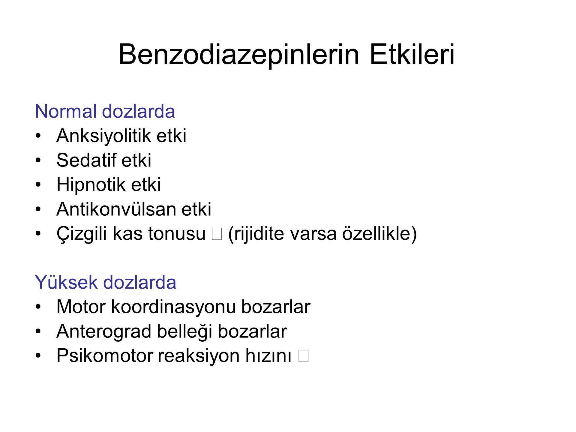 Benzodiazepinlerin Etkileri Normal dozlarda Anksiyolitik etki Sedatif etki Hipnotik etki Antikonvülsan etki Çizgili kas tonusu ↓ (rijidite varsa özell