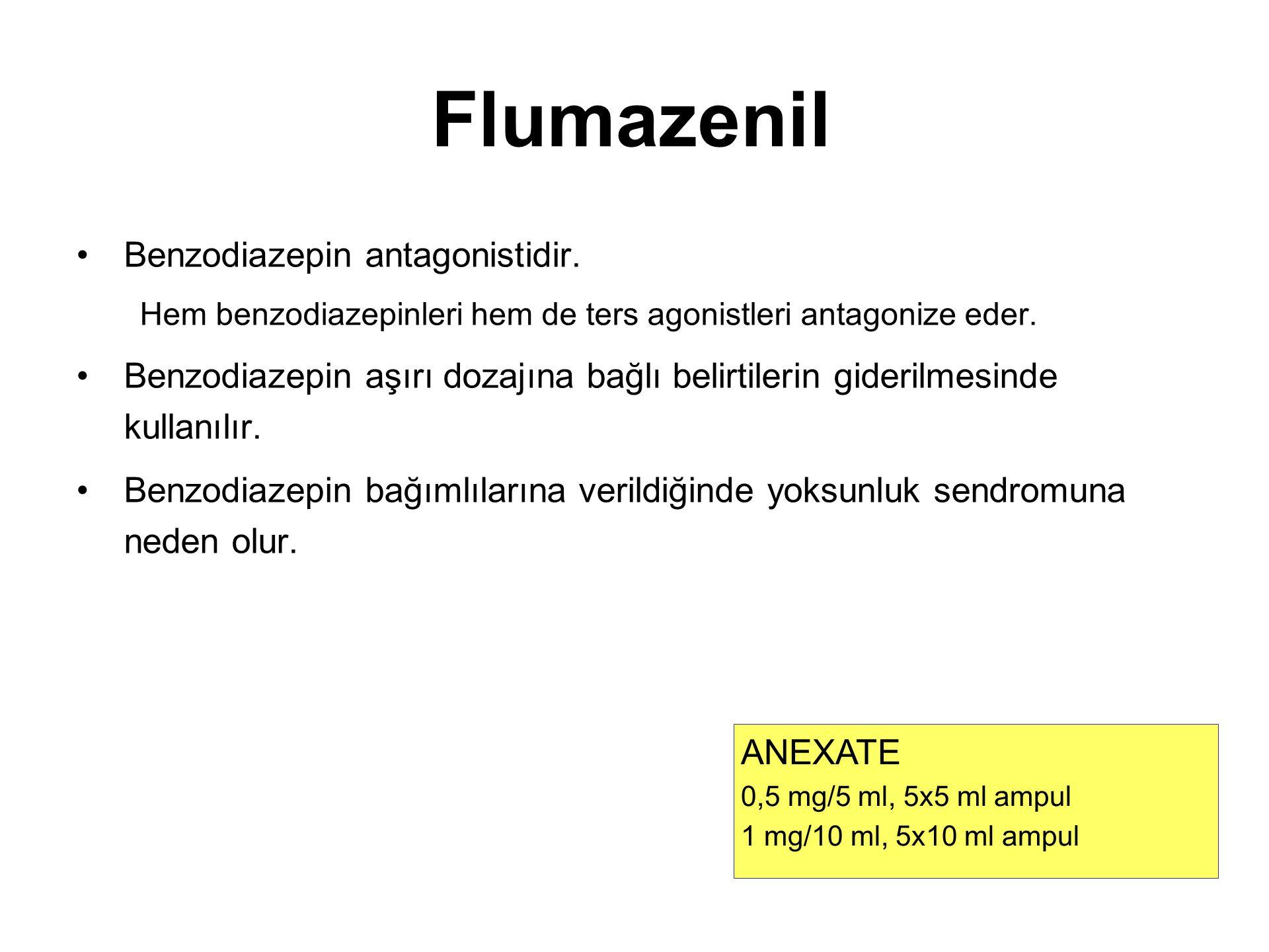 Flumazenil Benzodiazepin antagonistidir. Hem benzodiazepinleri hem de ters agonistleri antagonize eder. Benzodiazepin aşırı dozajına bağlı belirtileri
