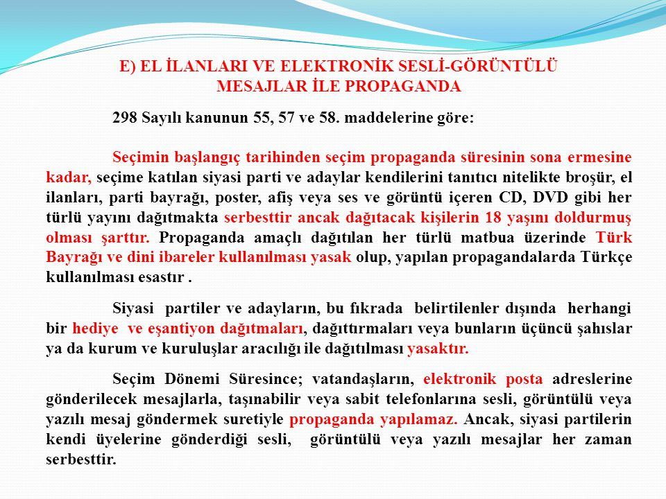 E) EL İLANLARI VE ELEKTRONİK SESLİ-GÖRÜNTÜLÜ MESAJLAR İLE PROPAGANDA 298 Sayılı kanunun 55, 57 ve 58. maddelerine göre: Seçimin başlangıç tarihinden s