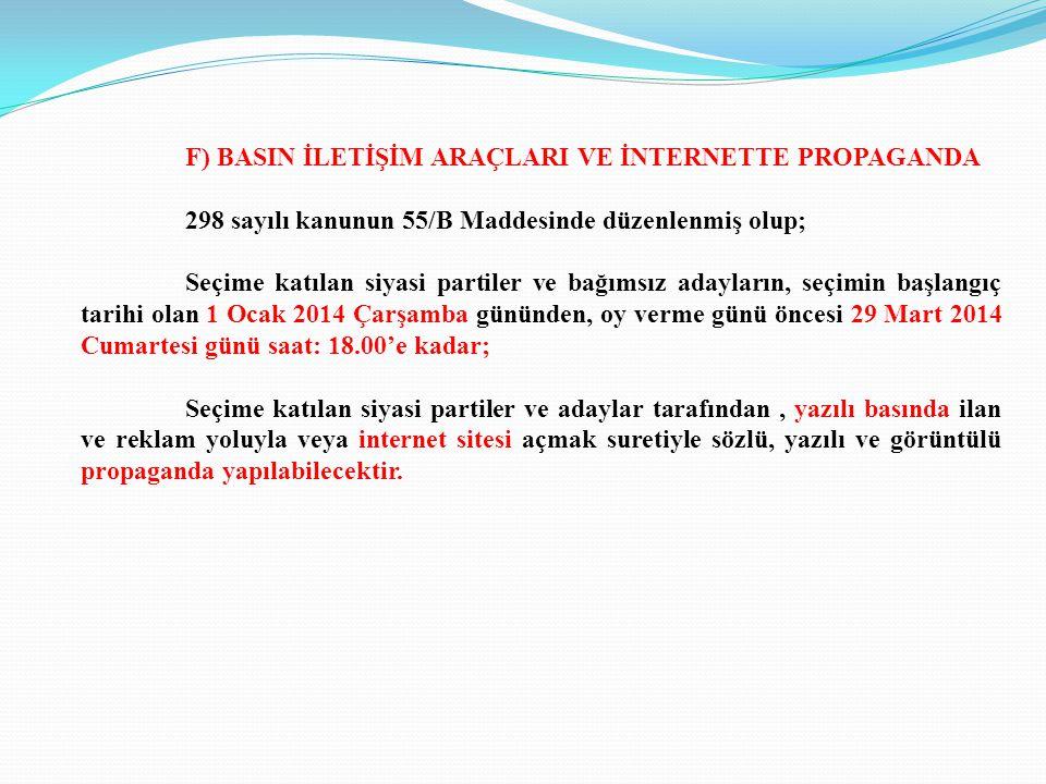 F) BASIN İLETİŞİM ARAÇLARI VE İNTERNETTE PROPAGANDA 298 sayılı kanunun 55/B Maddesinde düzenlenmiş olup; Seçime katılan siyasi partiler ve bağımsız ad