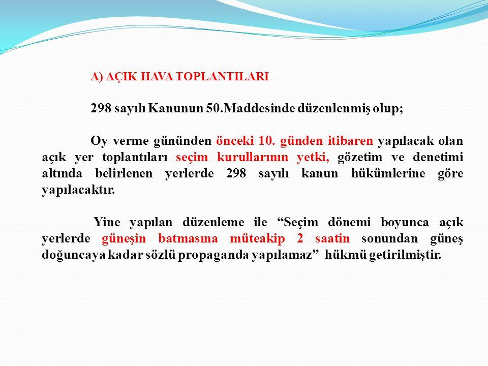 A) AÇIK HAVA TOPLANTILARI 298 sayılı Kanunun 50.Maddesinde düzenlenmiş olup; Oy verme gününden önceki 10. günden itibaren yapılacak olan açık yer topl