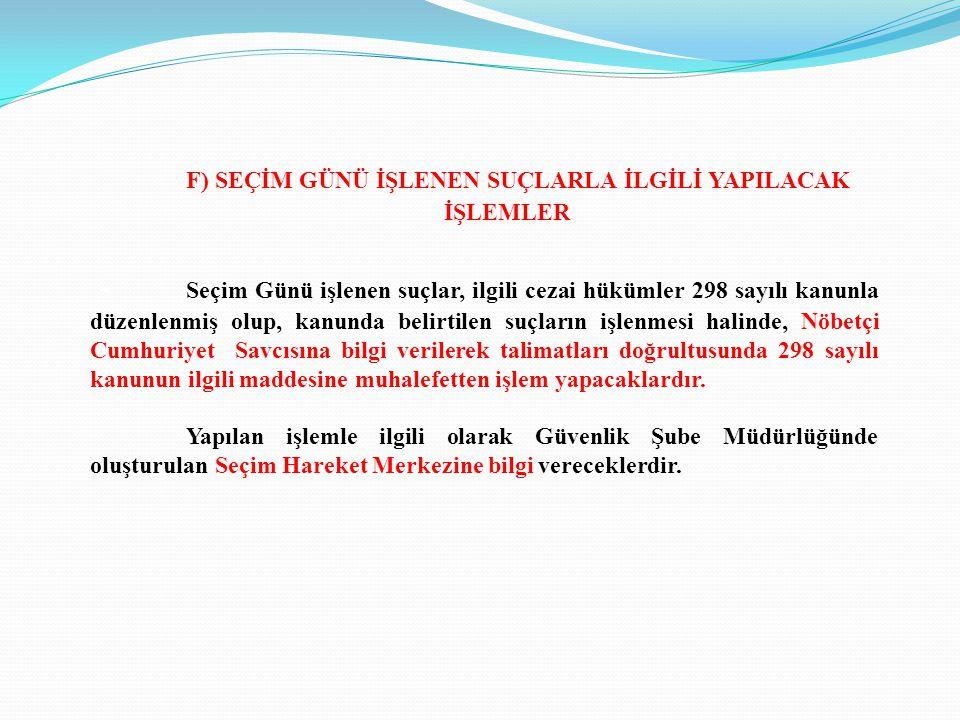 F) SEÇİM GÜNÜ İŞLENEN SUÇLARLA İLGİLİ YAPILACAK İŞLEMLER - Seçim Günü işlenen suçlar, ilgili cezai hükümler 298 sayılı kanunla düzenlenmiş olup, kanun