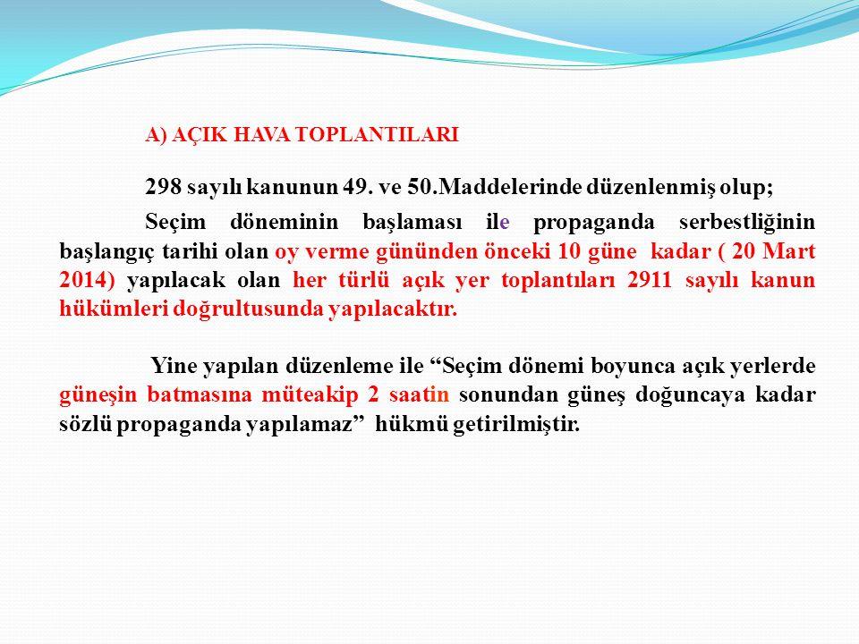 A) AÇIK HAVA TOPLANTILARI 298 sayılı kanunun 49. ve 50.Maddelerinde düzenlenmiş olup; Seçim döneminin başlaması ile propaganda serbestliğinin başlangı