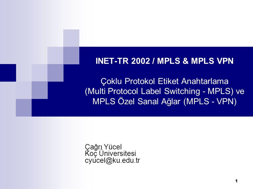 1 INET-TR 2002 / MPLS & MPLS VPN Çoklu Protokol Etiket Anahtarlama (Multi Protocol Label Switching - MPLS) ve MPLS Özel Sanal Ağlar (MPLS - VPN) Çağrı