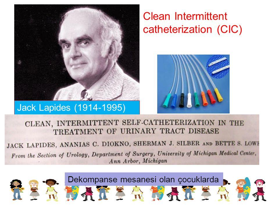 Jack Lapides (1914-1995) Clean Intermittent catheterization (CIC) Dekompanse mesanesi olan çocuklarda