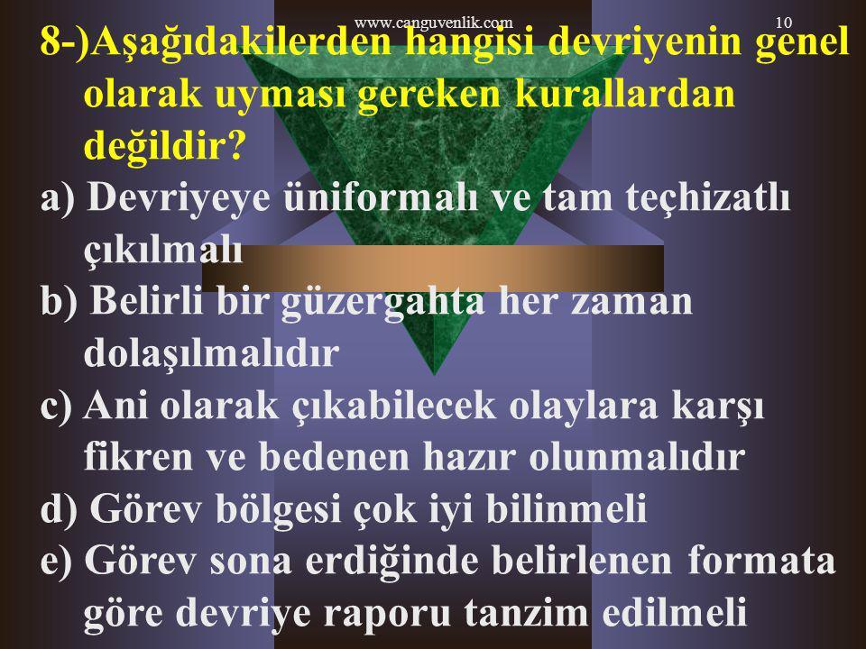 www.canguvenlik.com10 8-)Aşağıdakilerden hangisi devriyenin genel olarak uyması gereken kurallardan değildir? a) Devriyeye üniformalı ve tam teçhizatl