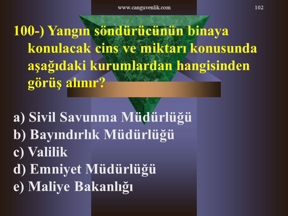 www.canguvenlik.com102 100-) Yangın söndürücünün binaya konulacak cins ve miktarı konusunda aşağıdaki kurumlardan hangisinden görüş alınır? a) Sivil S
