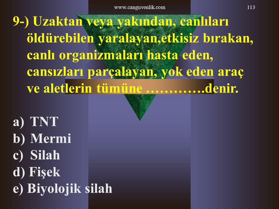 www.canguvenlik.com113 9-) Uzaktan veya yakından, canlıları öldürebilen yaralayan,etkisiz bırakan, canlı organizmaları hasta eden, cansızları parçalay
