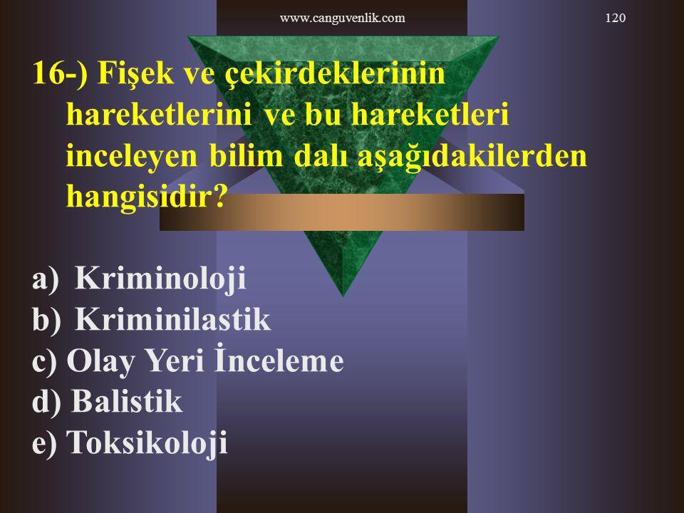 www.canguvenlik.com120 16-) Fişek ve çekirdeklerinin hareketlerini ve bu hareketleri inceleyen bilim dalı aşağıdakilerden hangisidir? a) Kriminoloji b