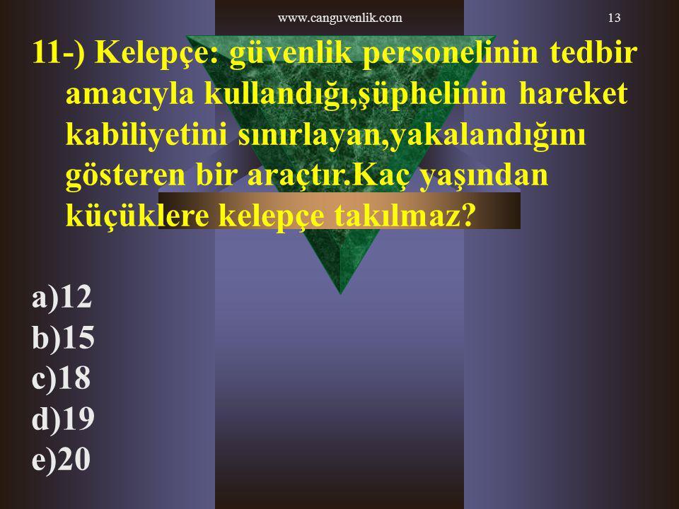 www.canguvenlik.com13 11-) Kelepçe: güvenlik personelinin tedbir amacıyla kullandığı,şüphelinin hareket kabiliyetini sınırlayan,yakalandığını gösteren