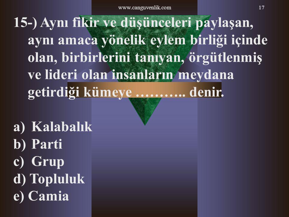 www.canguvenlik.com17 15-) Aynı fikir ve düşünceleri paylaşan, aynı amaca yönelik eylem birliği içinde olan, birbirlerini tanıyan, örgütlenmiş ve lide