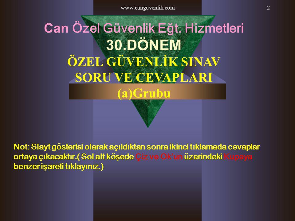 www.canguvenlik.com2 Can Özel Güvenlik Eğt. Hizmetleri 30.DÖNEM ÖZEL GÜVENLİK SINAV SORU VE CEVAPLARI (a)Grubu Not: Slayt gösterisi olarak açıldıktan