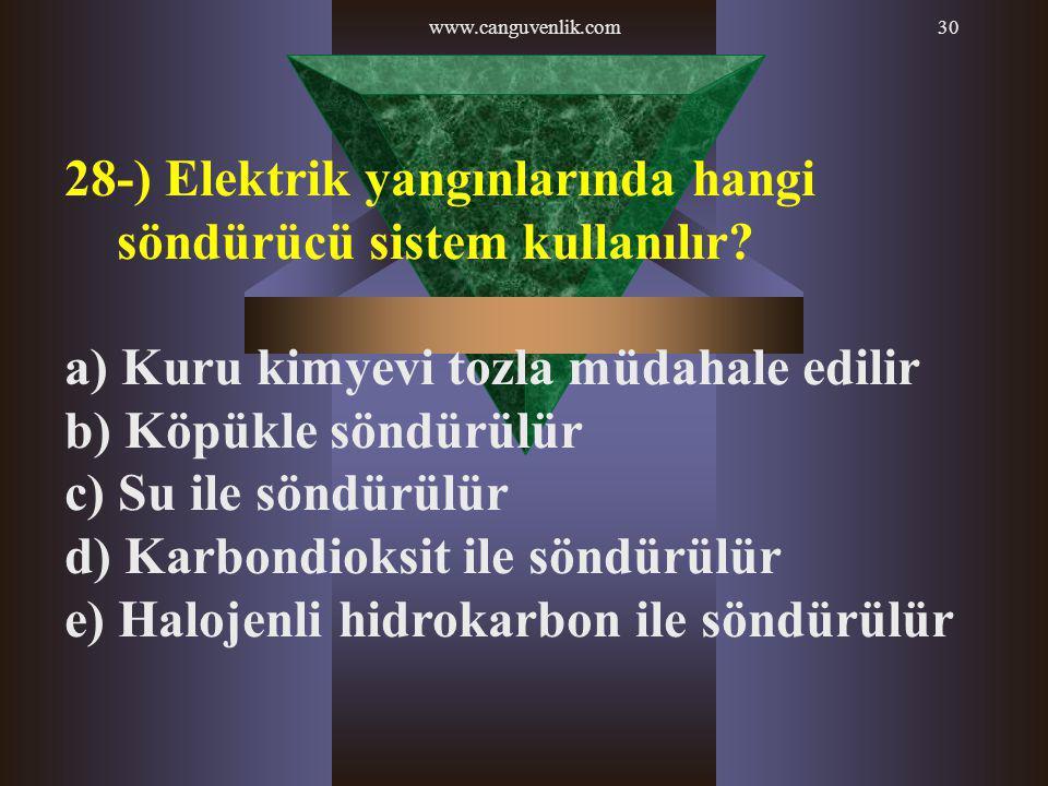 www.canguvenlik.com30 28-) Elektrik yangınlarında hangi söndürücü sistem kullanılır? a) Kuru kimyevi tozla müdahale edilir b) Köpükle söndürülür c) Su